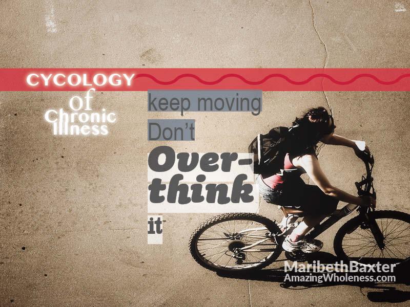 keep moving through chronic illness, don't overthink it