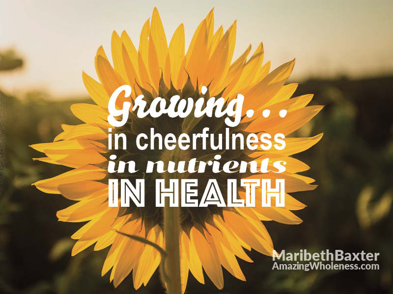 growing in cheerfulness, in nutrients, in health