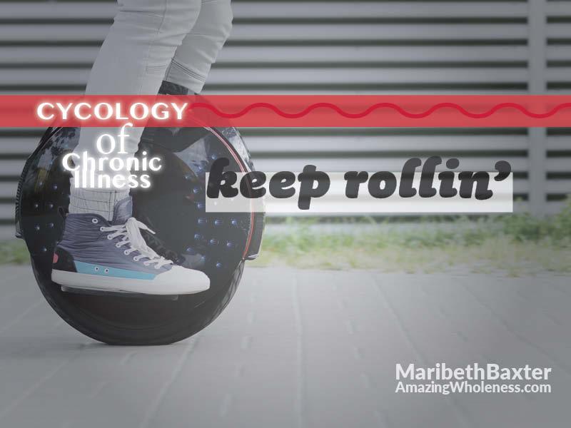 cycology of chronic illness, keep rolling