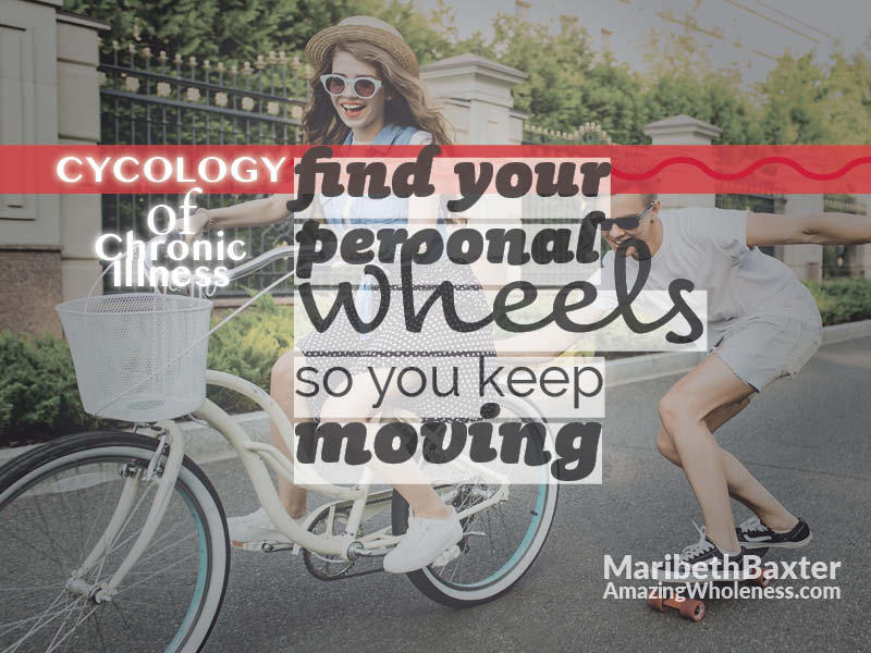 find your personal wheels so you keep moving through chronic illness