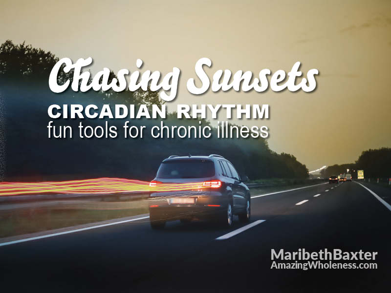 chasing sunsets, circadian rhythm, fun tools for chronic illness