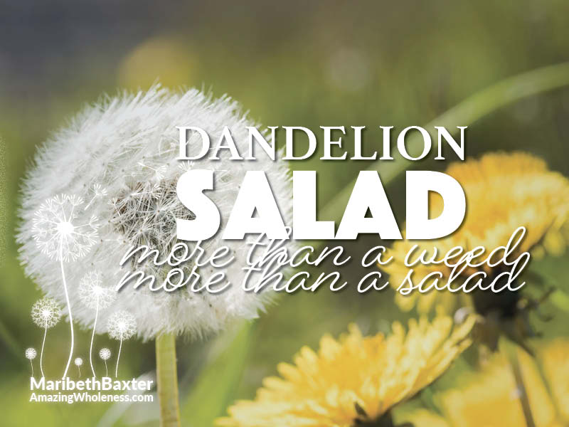 dandelion salad, more than a weed, more than a salad