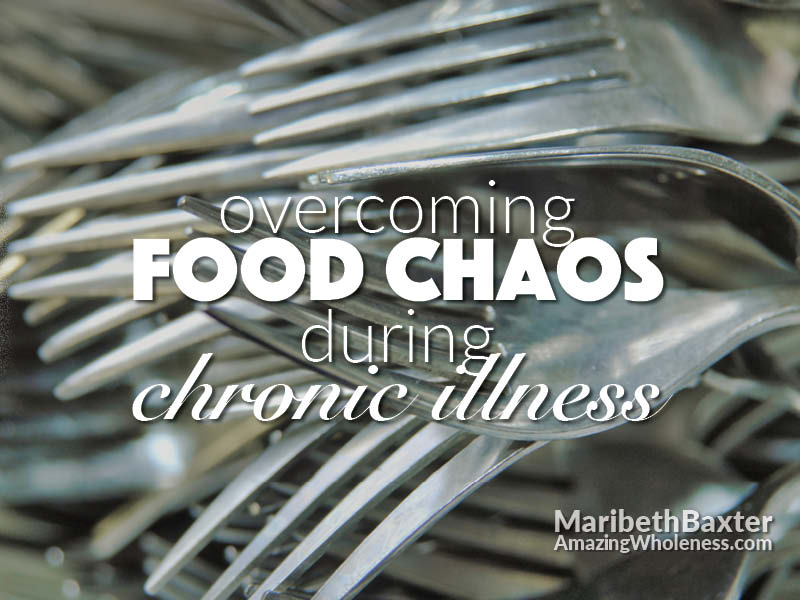 overcoming food chaos during chronic illness