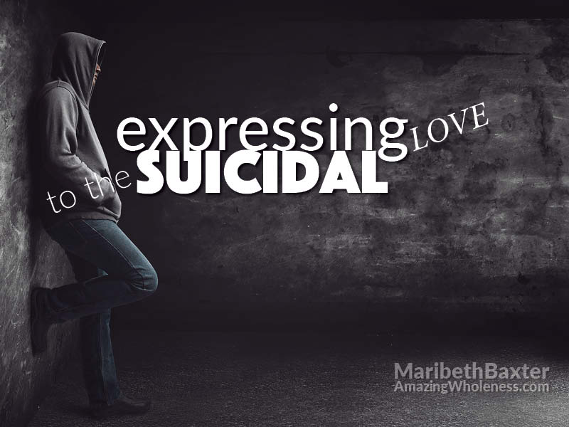 expressing love to the suicidal