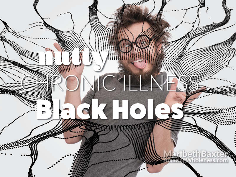 Nutty chronic illness black holes