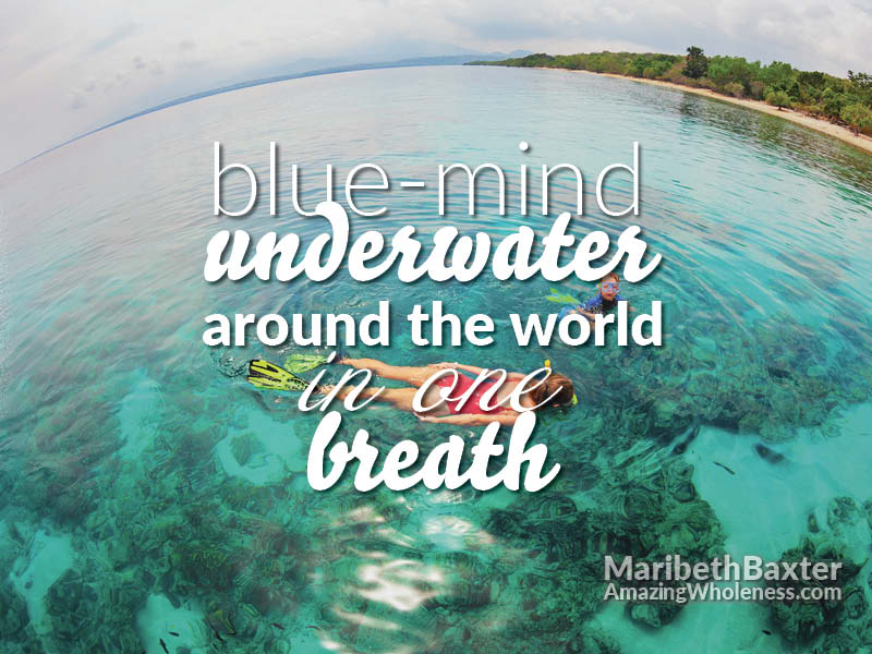 Blue-mind; underwater around the world in one breath