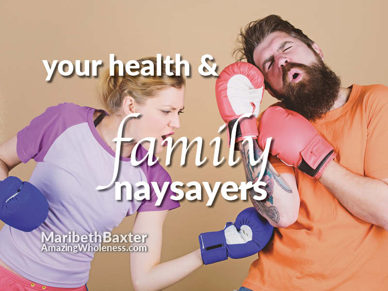 your health and family naysayers