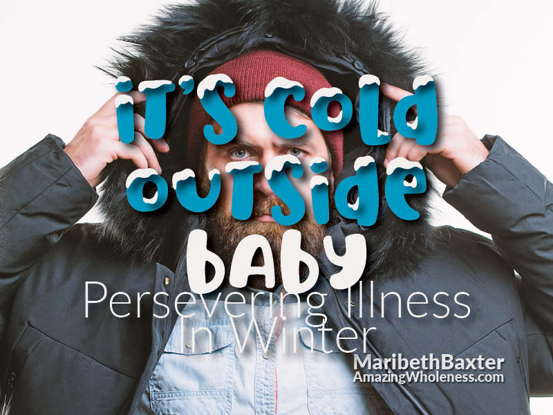 it's cold outside baby, preserving illness in winter