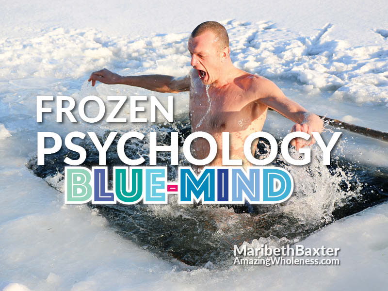 Frozen psychology, blue mind, rising above chronic illness