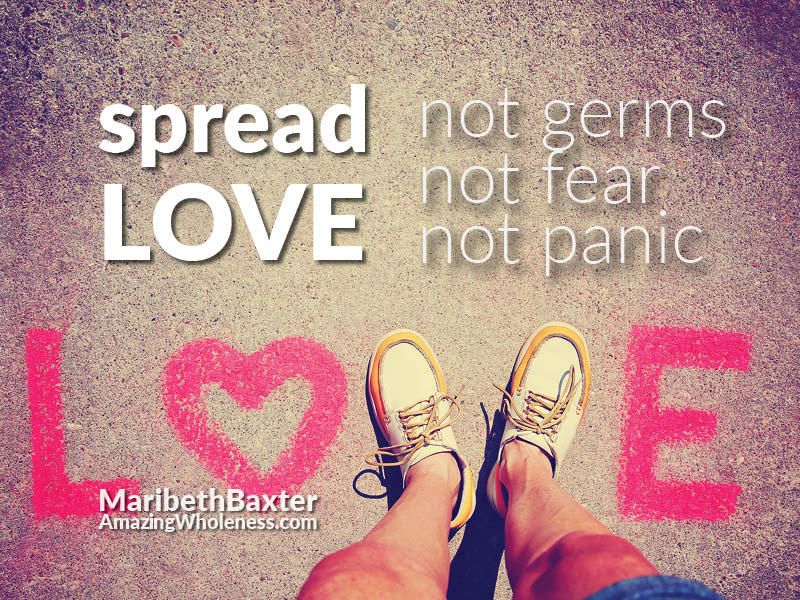 Spread love, not germs, not fear, not panic