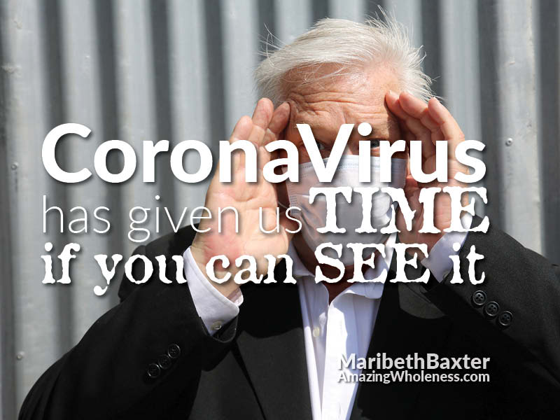 CoronaVirus giving us TIME, if you can see it!!