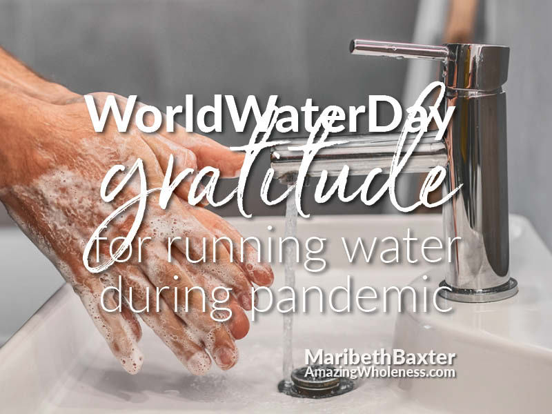 World Water Day, gratitude for running water during pandemic