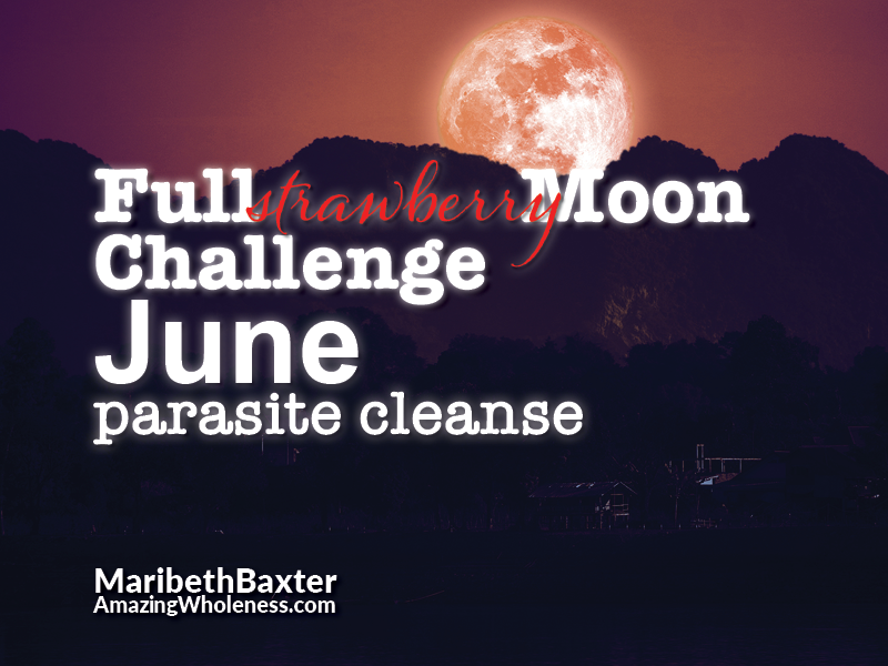 Full Strawberry Moon Challenge -- parasite cleanse